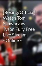 [Boxing/Official] Watch Tom Schwarz vs Tyson Fury Free Live Stream ~Online ~ by hiranhaldar555