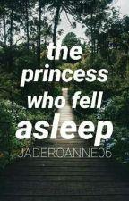 The Princess Who Fell Asleep by JadeRoanne06