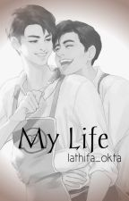 My Life ✔ by lathifa_okta