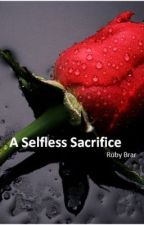 A Selfless Sacrifice by rubybrar