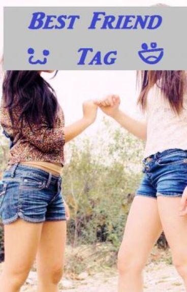 Δ▼Δ▼ Best Friend Tag ▼Δ▼Δ by LeanaahLikeABoss