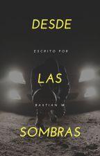 Desde las sombras by BastianW17