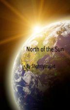 North of the Sun by Slightlystupid