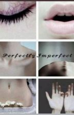 Perfectly Imperfect  by htx_lover
