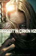 Afrodit'in Çirkin Kızı by AybigeGne1