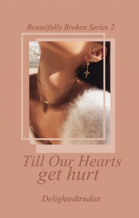 Till Our Hearts Get Hurt by delightedtrudist