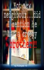 Hot new neighbour!....Did I mention he has a creepy brother!- ON HOLD ! by foureyes