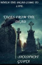 TALES FROM THE DEAD by shashwat10797