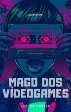 Mago dos Videogames - Conto#01 by LeblonCarter