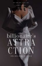 Billionaire's Attraction [SPIN-OFF] by ImAWandererxo