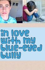 In love with my blue-eyed bully by fanfic_mimi_grier