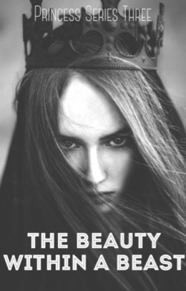 Princess Series Three: The Beauty Within A Beast
