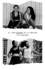 EL LADO OSCURO DE LA AMISTAD by TatyLaMejor1