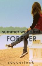 Summer Won't Last Forever (ON HOLD) by SoccerJock
