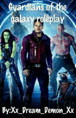Gaurdians of the galaxy roleplay by Xx_Dream_Demon_Xx