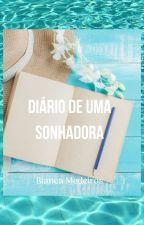 Diário de uma sonhadora by Bianca_Medeiros20