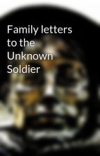 Family letters to the Unknown Soldier by LetterUnknownSoldier