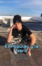 El popular y la Nerd (Joey Birlem)  by mariabirlem33