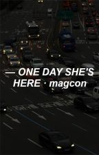 ONE DAY, SHE'S HERE • magcon (RÉÉCRITURE) by sassyoongi