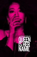 Book 1: Queen Is Her Name♛ by unniebiah
