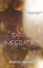 O Jogo da Imperatriz [ PRÓXIMO ] by JheniferBarroca