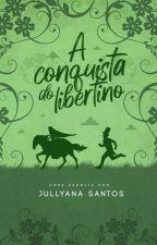 A Conquista do Libertino  by jullyana88