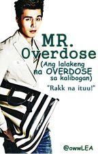 Mr. Overdose (Ang lalakeng na overdose sa kalibogan) by owwLEA
