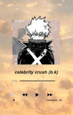 Celebrity Crush.                                   Bakugou Katsuki X Reader  by DianaSeada