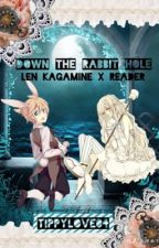 Down the Rabbit Hole: Len Kagamine x reader by tippylove04