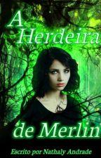 ❝ praevisionis❞ Herdeira De Merlin by izzy_black_potter