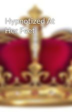 Hypnotized At Her Feet by TheRoleplayQueen_