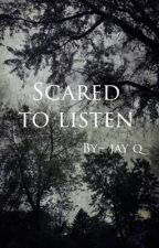 Scared to listen by _jayquarls_