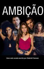 AMBIÇÃO  by Gabriell_Camara