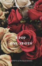 KPOP ONE-SHOTS COMPILATION (BUT IT'S ACTUALLY GOOD)  by IamTheFallOutGirl