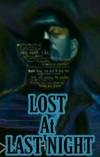 LOST At LAST NIGHT by Yulistiani_Adry