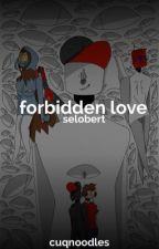 forbidden love | selobert by cuqnoodles
