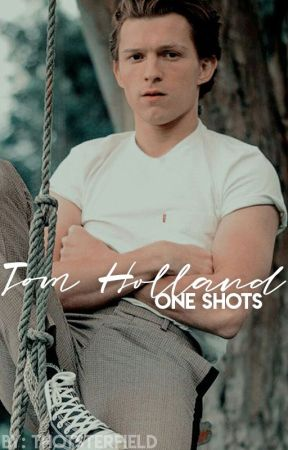 Tom Holland One Shots & Blurbs by darlingosterfield