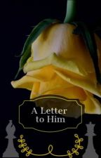A Letter to Him by MusicalGrace