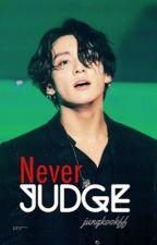 Never Judge [JJK] by jungkookff