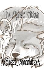 The Alpha's Kitten(on hold) by XxSweet_ChocolatexX
