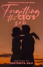 Forgetting the CEO's Son (BTCS SEQUEL) by SenyoritaAnji