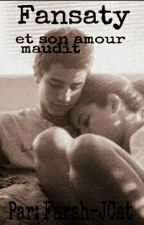 Fansaty Et Son Amour Maudit {HISTOIRE TERMINER} by Farah_roocma