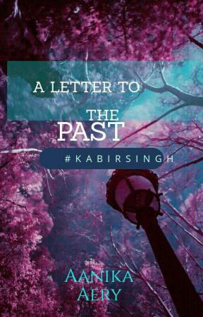 A letter to the past #KabirSingh by Aanika_