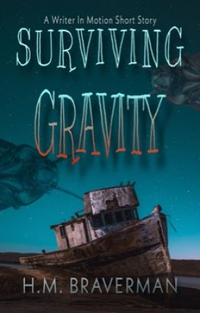 Surviving Gravity - A Writer In Motion Short Story by HM_Braverman