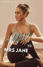 Addicted to Mrs Jane? by Lea_Skys
