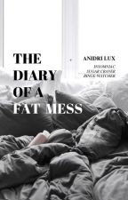 THE DIARY OF A FAT MESS by anidri_lux