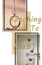 Teaching Him To Live[BxB]  by BANDLOVR