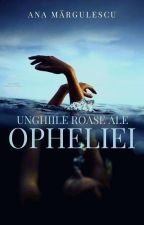 Unghiile roase ale Opheliei by -anaerob