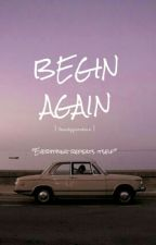 Begin Again [[**MAJOR CONSTRUCTION**]] by 3amcliffxord