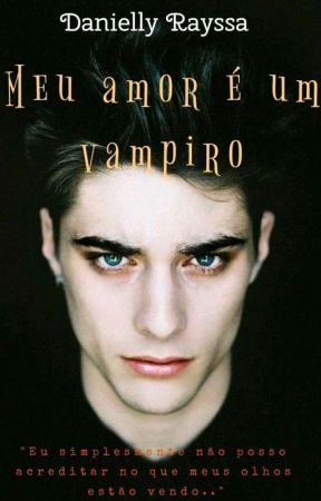 Meu Amor É Um Vampiro. by DanniellyRayssa